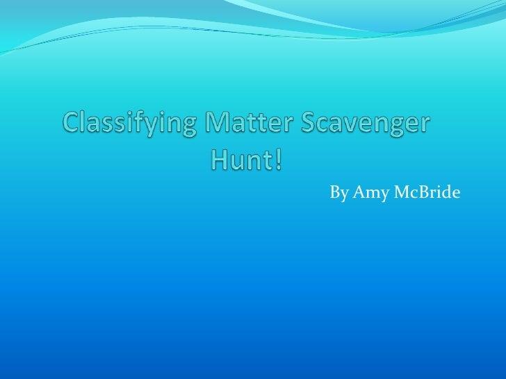 Classifying Matter Scavenger Hunt!<br />By Amy McBride<br />