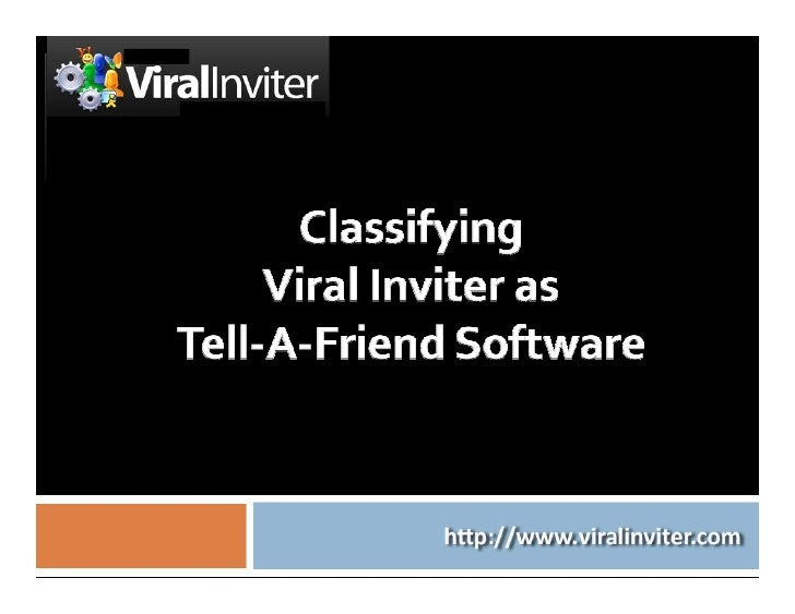 Three main reasons why Viral Inviter is     unlike any other Tell-A-Friend Software:   This software is the most sophisti...