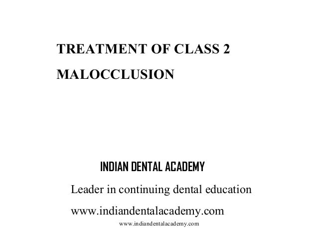 TREATMENT OF CLASS 2 MALOCCLUSION  INDIAN DENTAL ACADEMY Leader in continuing dental education www.indiandentalacademy.com...