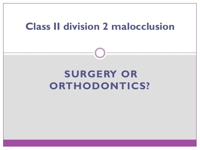 SURGERY OR ORTHODONTICS? Class II division 2 malocclusion