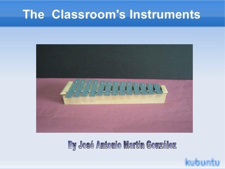 The  Classroom's Instruments By José Antonio Martín González