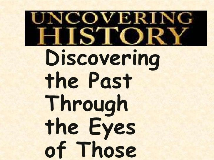 PresentationTitleDiscoveringthe PastThroughthe Eyesof Those