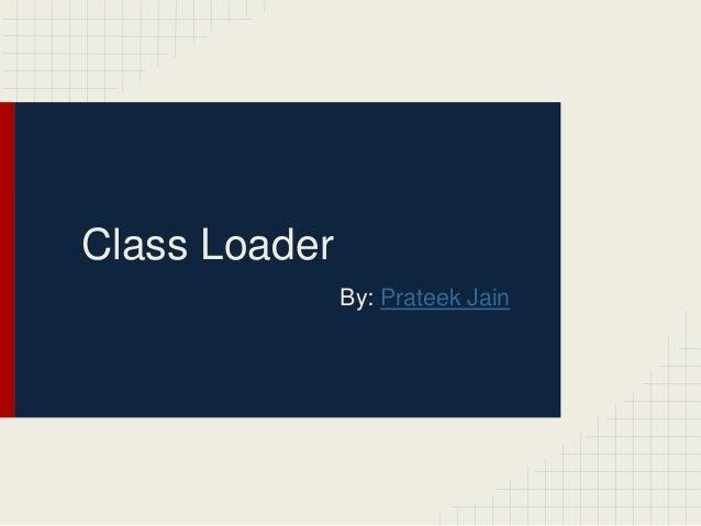 Class Loader By: Prateek Jain