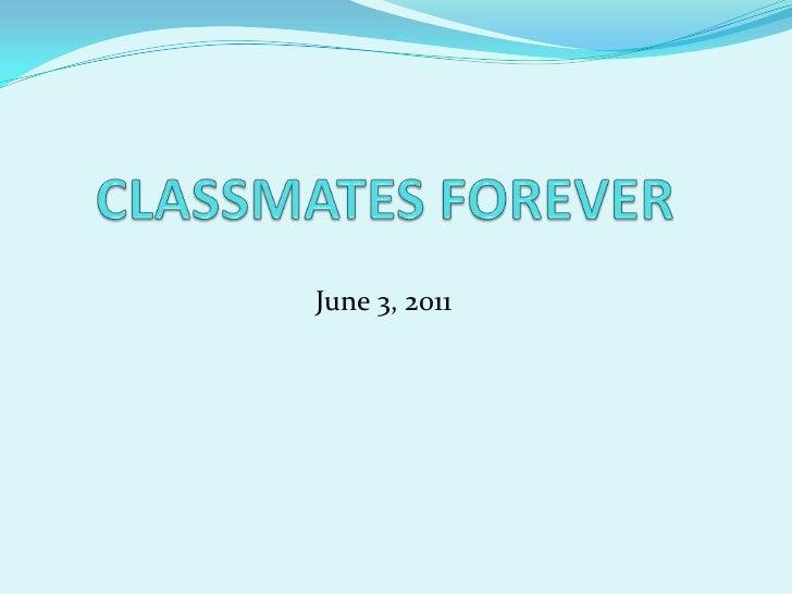 CLASSMATES FOREVER<br />June 3, 2011<br />