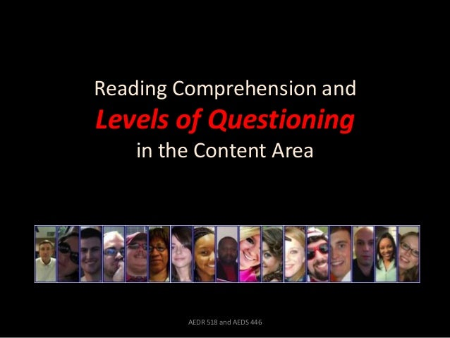 Reading Comprehension andLevels of Questioning    in the Content Area         AEDR 518 and AEDS 446