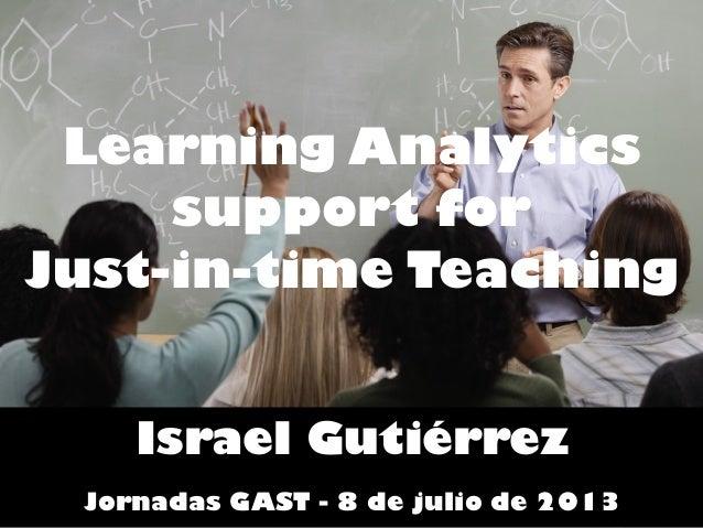 Learning Analytics support for Just-in-time Teaching Israel Gutiérrez Jornadas GAST - 8 de julio de 2013