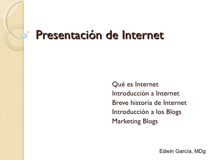 Presentación de Internet Qué es Internet Introducción a Internet Breve historia de Internet Introducción a los Blogs Marke...