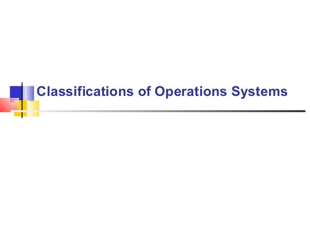 Classifications of Operations Systems