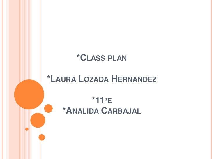*Class plan *Laura Lozada Hernandez*11ºe*Analida Carbajal<br />