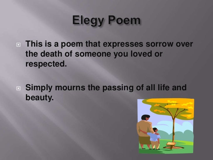 Elegy Poem<br />This is a poem that expresses sorrow over the death of someone you loved or respected. <br />Simply mourns...
