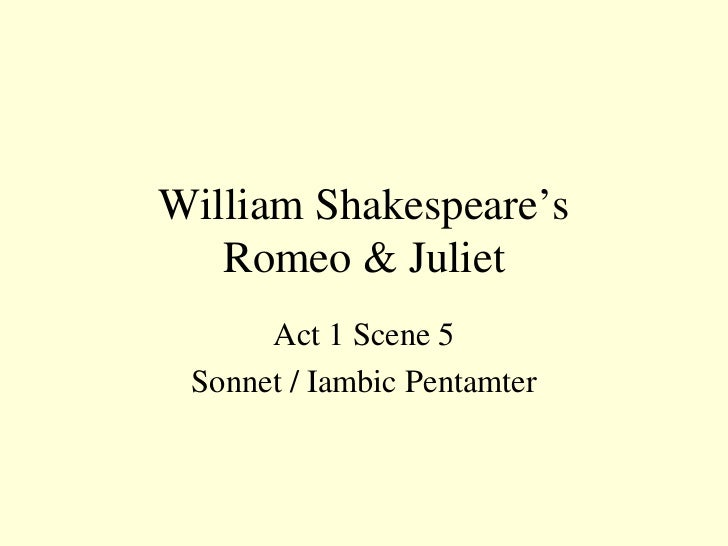 William Shakespeare's Romeo & Juliet Act 1 Scene 5 Sonnet / Iambic Pentamter
