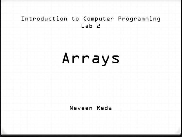 Introduction to Computer Programming               Lab 2          Arrays            Neveen Reda