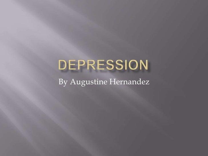 Depression<br />By Augustine Hernandez<br />