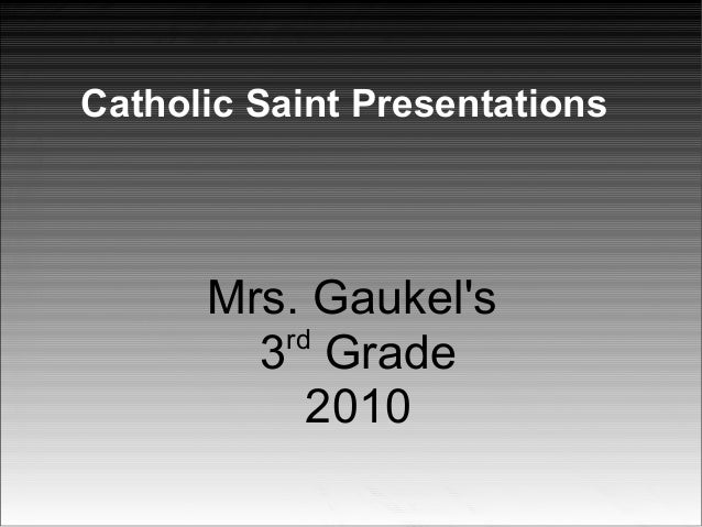 Catholic Saint Presentations Mrs. Gaukel's 3rd Grade 2010