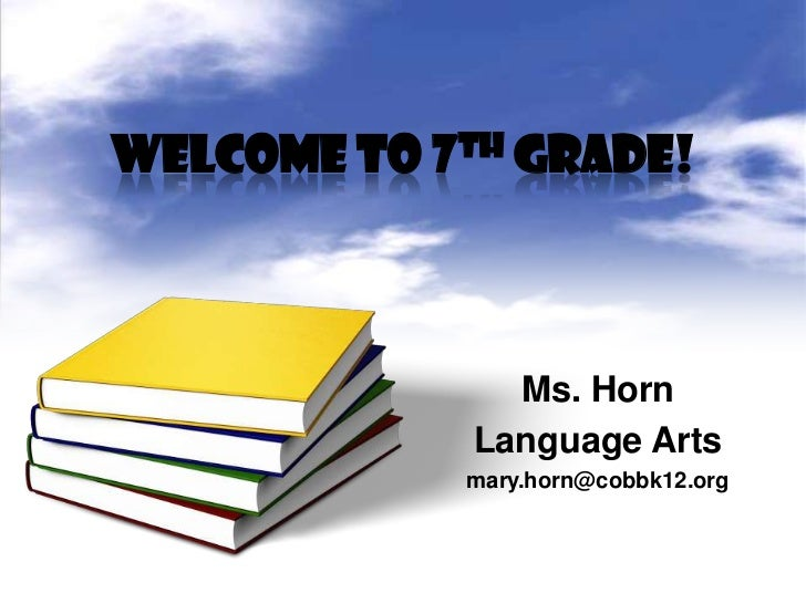 Welcome to 7th grade!               Ms. Horn             Language Arts            mary.horn@cobbk12.org