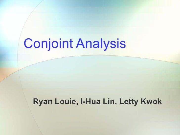 Conjoint Analysis Ryan Louie, I-Hua Lin, Letty Kwok