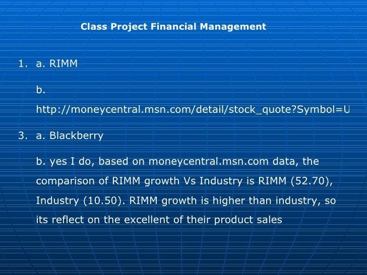 Class Project Financial Management <ul><li>a. RIMM </li></ul><ul><li>b.  http://moneycentral.msn.com/detail/stock_quote?Sy...