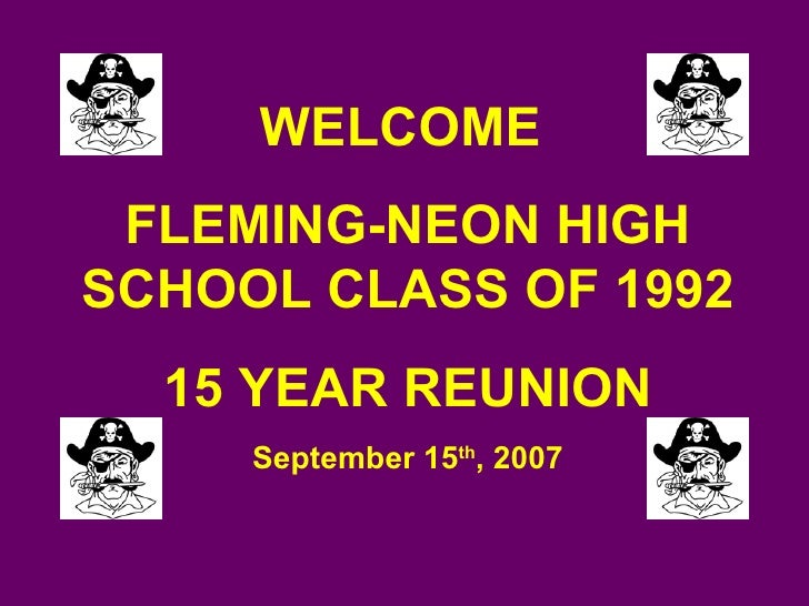 WELCOME  FLEMING-NEON HIGH SCHOOL CLASS OF 1992 15 YEAR REUNION September 15 th , 2007
