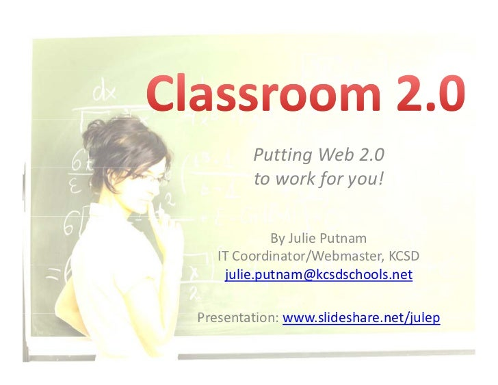 Putting Web 2.0         to work for you!              By Julie Putnam    IT Coordinator/Webmaster, KCSD     julie.putnam@k...