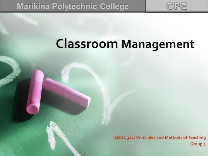 Classroom Management        EDUC 312: Principles and Methods of Teaching                                             Group 4