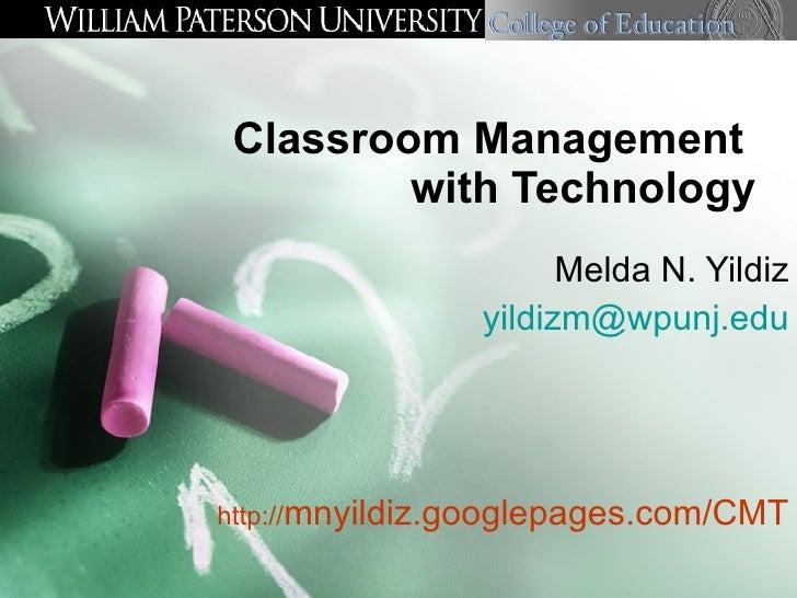 Classroom Management  with Technology Melda N. Yildiz [email_address] http:// mnyildiz.googlepages.com/CMT