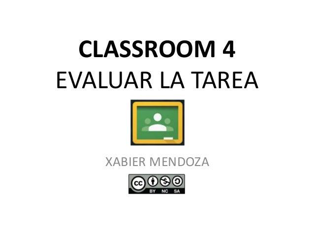 CLASSROOM 4 EVALUAR LA TAREA XABIER MENDOZA