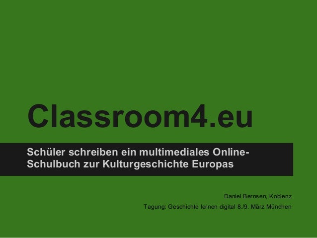 Classroom4.euSchüler schreiben ein multimediales Online-Schulbuch zur Kulturgeschichte Europas                            ...