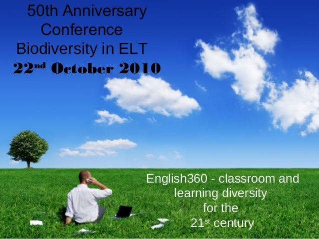 50th Anniversary Conference Biodiversity in ELT 22nd October 2010 English360 - classroom and learning diversity for the 21...