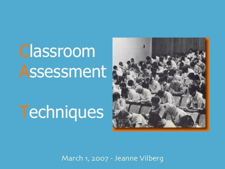 C lassroom  A ssessment  T echniques March 1, 2007 - Jeanne Vilberg