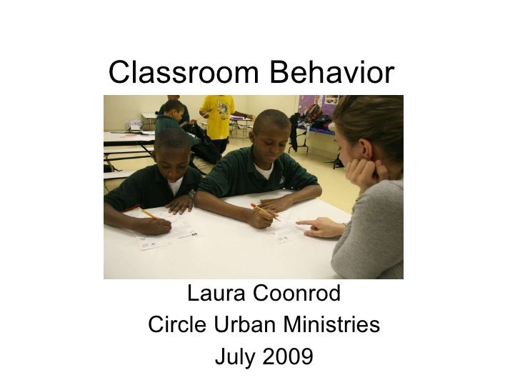 Classroom Behavior  Laura Coonrod Circle Urban Ministries July 2009