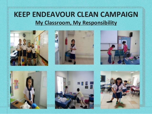 KEEP ENDEAVOUR CLEAN CAMPAIGN My Classroom, My Responsibility