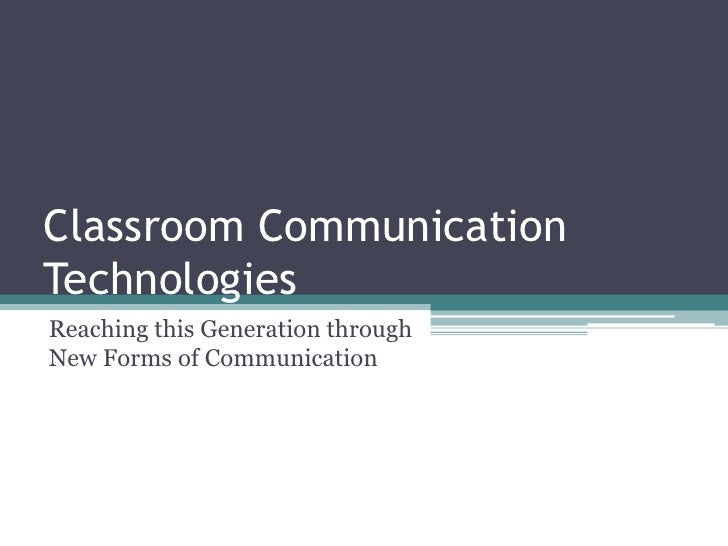 Classroom Communication Technologies<br />Reaching this Generation through New Forms of Communication<br />