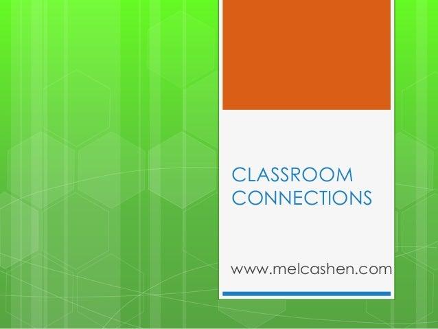 CLASSROOM CONNECTIONS www.melcashen.com