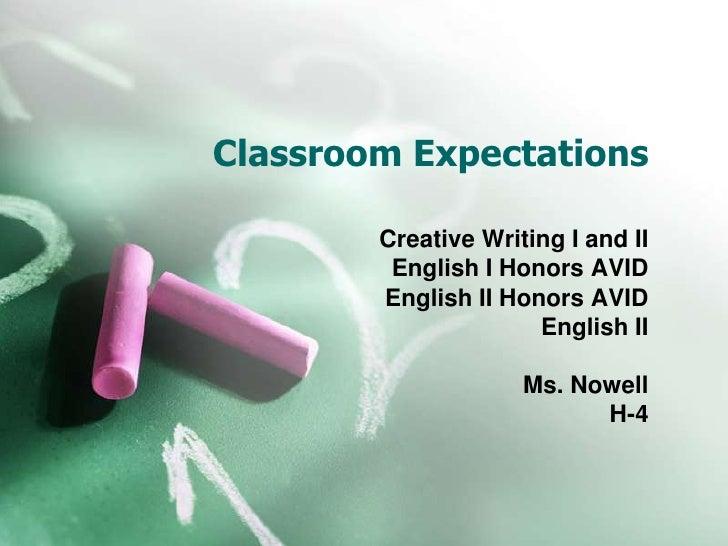 Classroom Expectations<br />Creative Writing I and II<br />English I Honors AVID<br />English II Honors AVID <br />English...