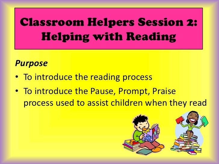 Classroom Helpers Session 2: Helping with Reading<br />Purpose<br />To introduce the reading process<br />To introduce the...