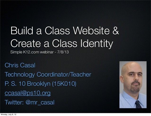 Chris Casal Technology Coordinator/Teacher P. S. 10 Brooklyn (15K010) ccasal@ps10.org Twitter: @mr_casal Build a Class Web...