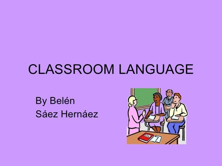 CLASSROOM LANGUAGE By Belén  Sáez Hernáez