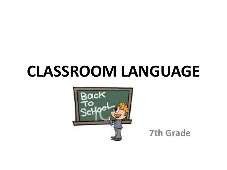 CLASSROOM LANGUAGE            7th Grade