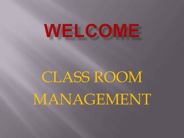welcome<br />CLASS ROOM <br />MANAGEMENT<br />
