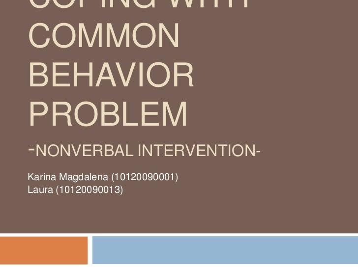 COPING WITHCOMMONBEHAVIORPROBLEM-NONVERBAL INTERVENTION-Karina Magdalena (10120090001)Laura (10120090013)