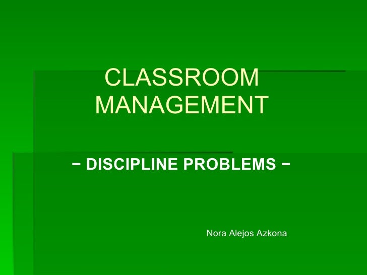 CLASSROOM MANAGEMENT −  DISCIPLINE PROBLEMS −  Nora Alejos Azkona