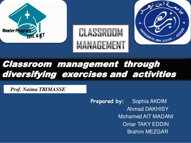 Classroom management throughdiversifying exercises and activities Prof. Naima TRIMASSE                        Prepared by:...