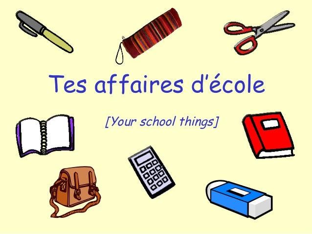 Tes affaires d'école [Your school things]