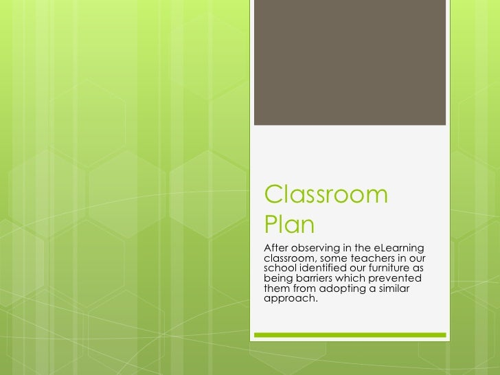 Classroom Plan<br />After observing in the eLearning classroom, some teachers in our school identified our furniture as be...