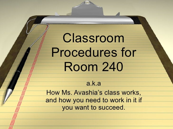 Classroom Procedures for Room 240 a.k.a How Ms. Avashia's class works, and how you need to work in it if you want to succe...