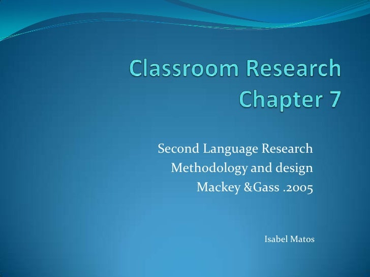 Second Language Research  Methodology and design      Mackey &Gass .2005                Isabel Matos