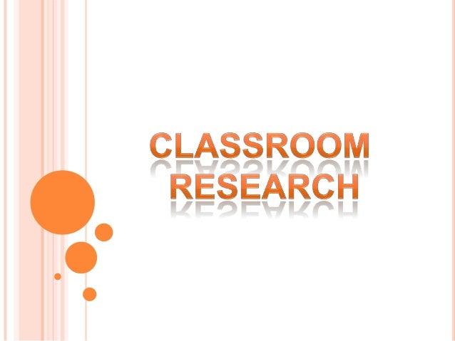 Define classroom researchClassroom research contextsConducting classroomobservations