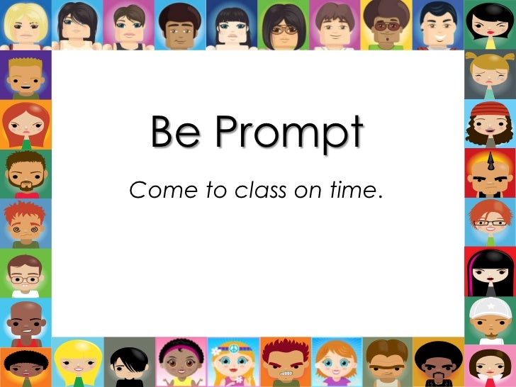 Be Prompt<br />Come to class on time.<br />