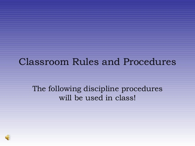 Classroom Rules and ProceduresThe following discipline procedureswill be used in class!