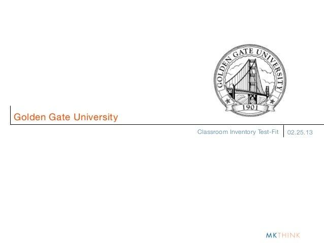 Golden Gate University                         Classroom Inventory Test-Fit   02.25.13